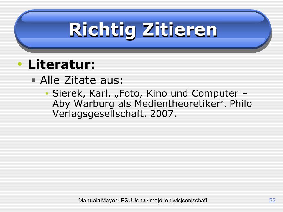 Manuela Meyer · FSU Jena · me|di|en|wis|sen|schaft22 Richtig Zitieren Literatur:  Alle Zitate aus: Sierek, Karl.