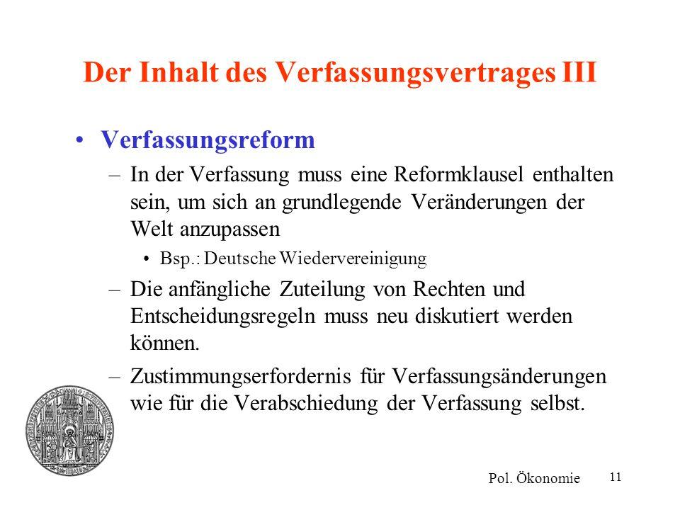 11 Der Inhalt des Verfassungsvertrages III Verfassungsreform –In der Verfassung muss eine Reformklausel enthalten sein, um sich an grundlegende Veränd