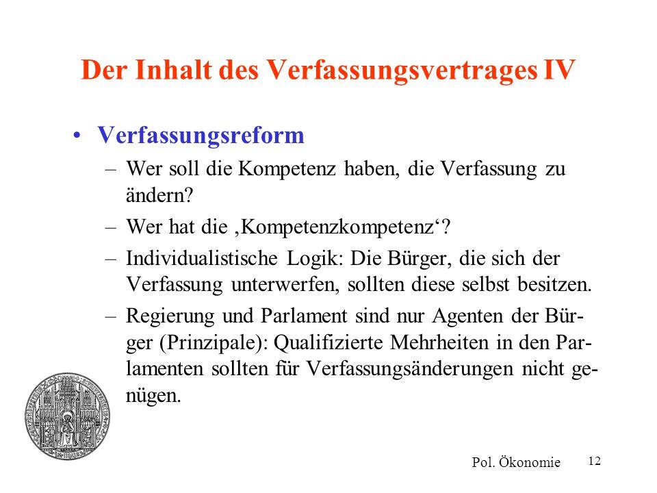 12 Der Inhalt des Verfassungsvertrages IV Verfassungsreform –Wer soll die Kompetenz haben, die Verfassung zu ändern? –Wer hat die 'Kompetenzkompetenz'