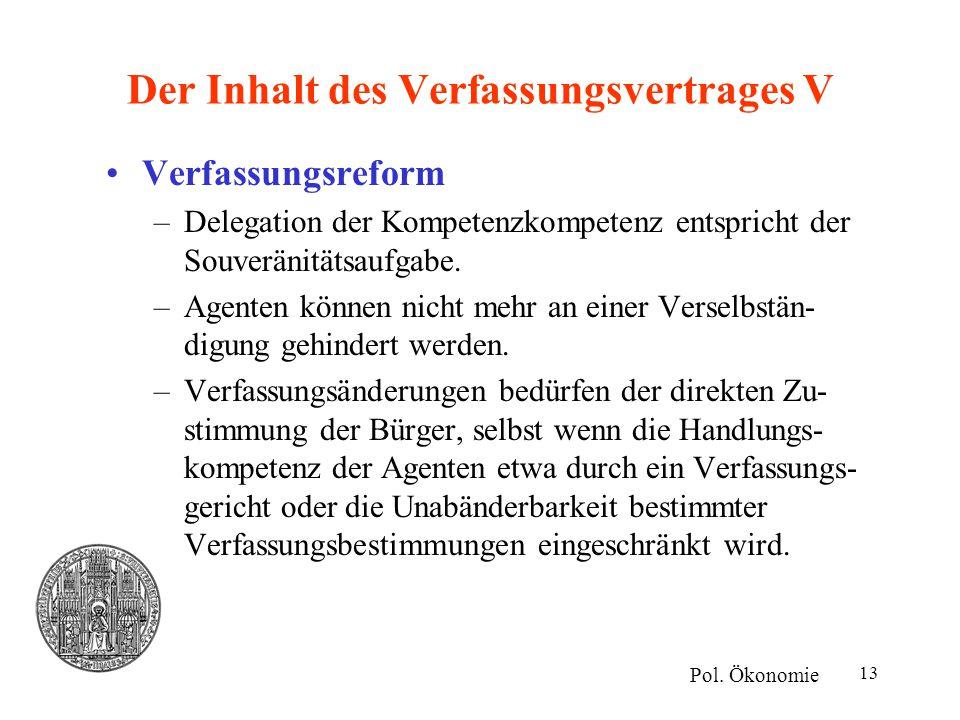 13 Der Inhalt des Verfassungsvertrages V Verfassungsreform –Delegation der Kompetenzkompetenz entspricht der Souveränitätsaufgabe. –Agenten können nic