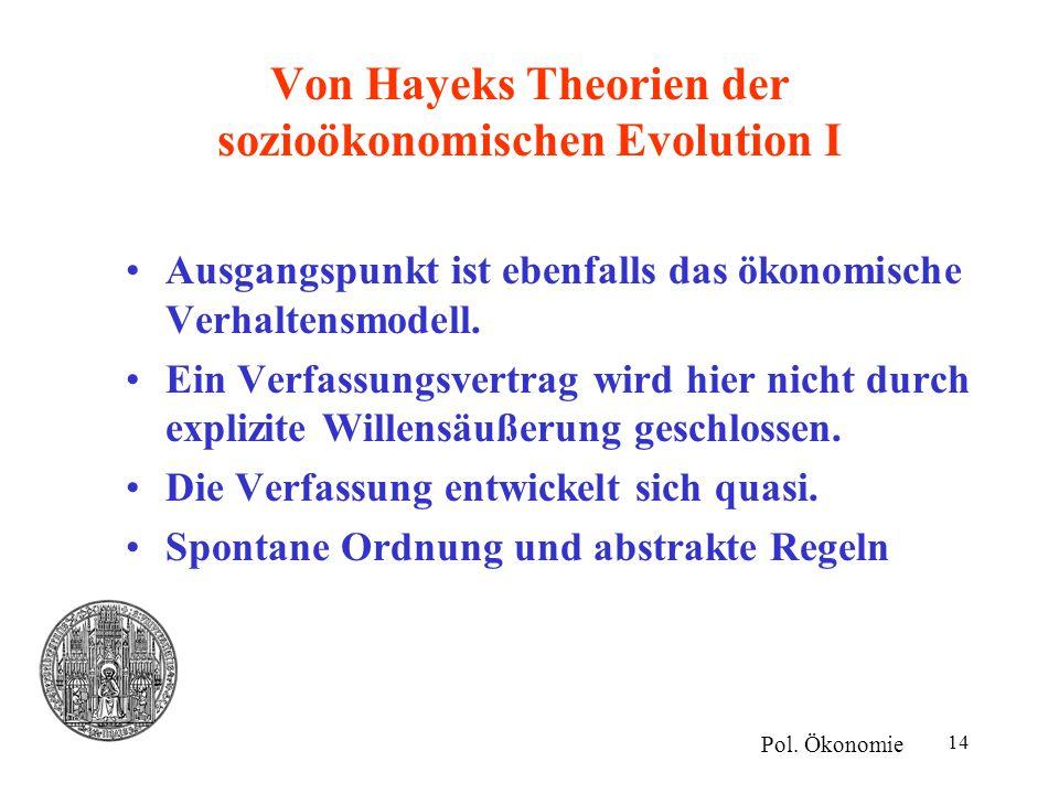 14 Von Hayeks Theorien der sozioökonomischen Evolution I Ausgangspunkt ist ebenfalls das ökonomische Verhaltensmodell. Ein Verfassungsvertrag wird hie