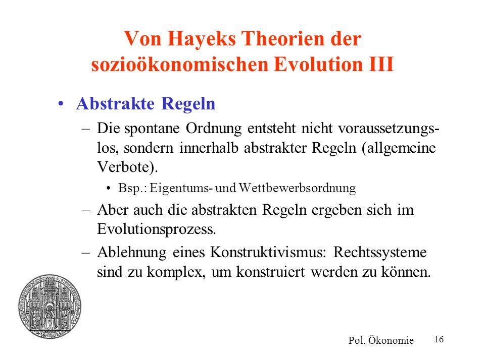 16 Von Hayeks Theorien der sozioökonomischen Evolution III Abstrakte Regeln –Die spontane Ordnung entsteht nicht voraussetzungs- los, sondern innerhal