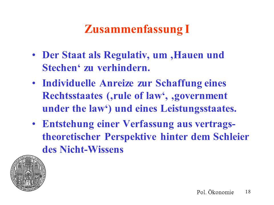 18 Zusammenfassung I Der Staat als Regulativ, um 'Hauen und Stechen' zu verhindern. Individuelle Anreize zur Schaffung eines Rechtsstaates ('rule of l