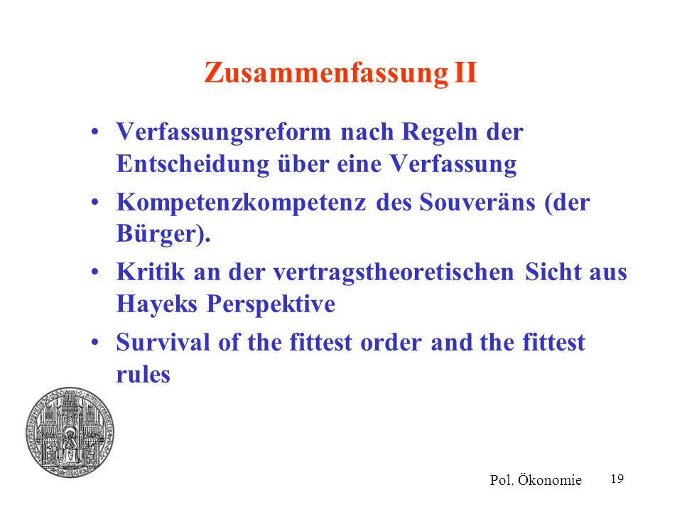 19 Zusammenfassung II Verfassungsreform nach Regeln der Entscheidung über eine Verfassung Kompetenzkompetenz des Souveräns (der Bürger). Kritik an der