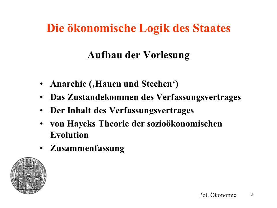 2 Die ökonomische Logik des Staates Aufbau der Vorlesung Anarchie ('Hauen und Stechen') Das Zustandekommen des Verfassungsvertrages Der Inhalt des Ver