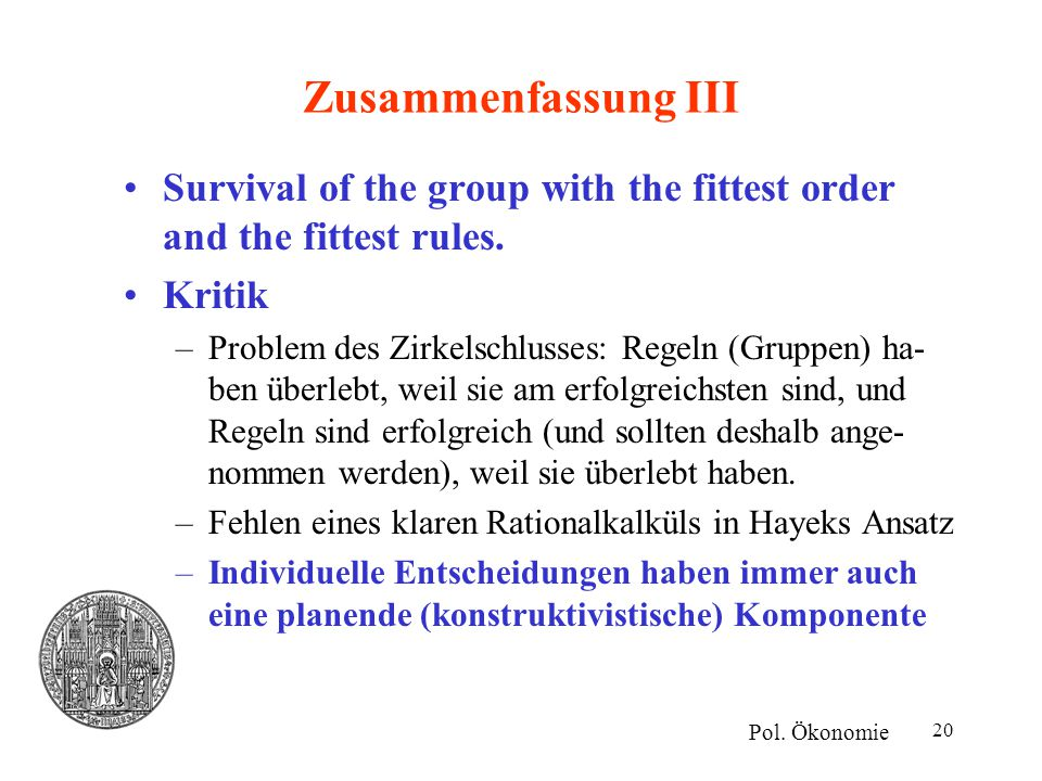 20 Zusammenfassung III Survival of the group with the fittest order and the fittest rules. Kritik –Problem des Zirkelschlusses: Regeln (Gruppen) ha- b