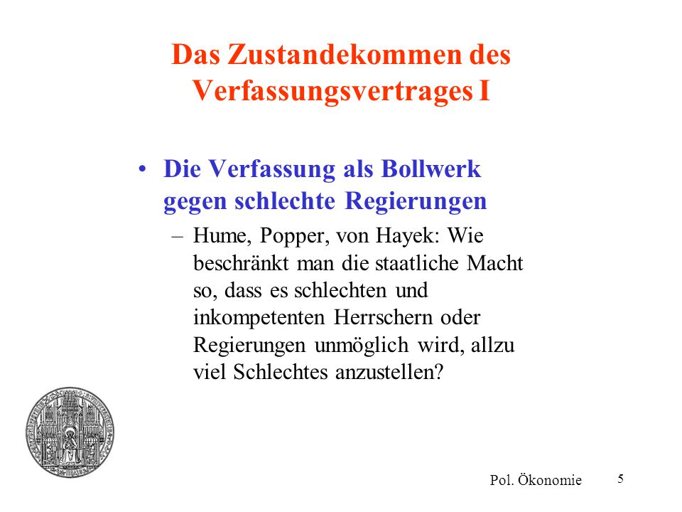 5 Das Zustandekommen des Verfassungsvertrages I Die Verfassung als Bollwerk gegen schlechte Regierungen –Hume, Popper, von Hayek: Wie beschränkt man d