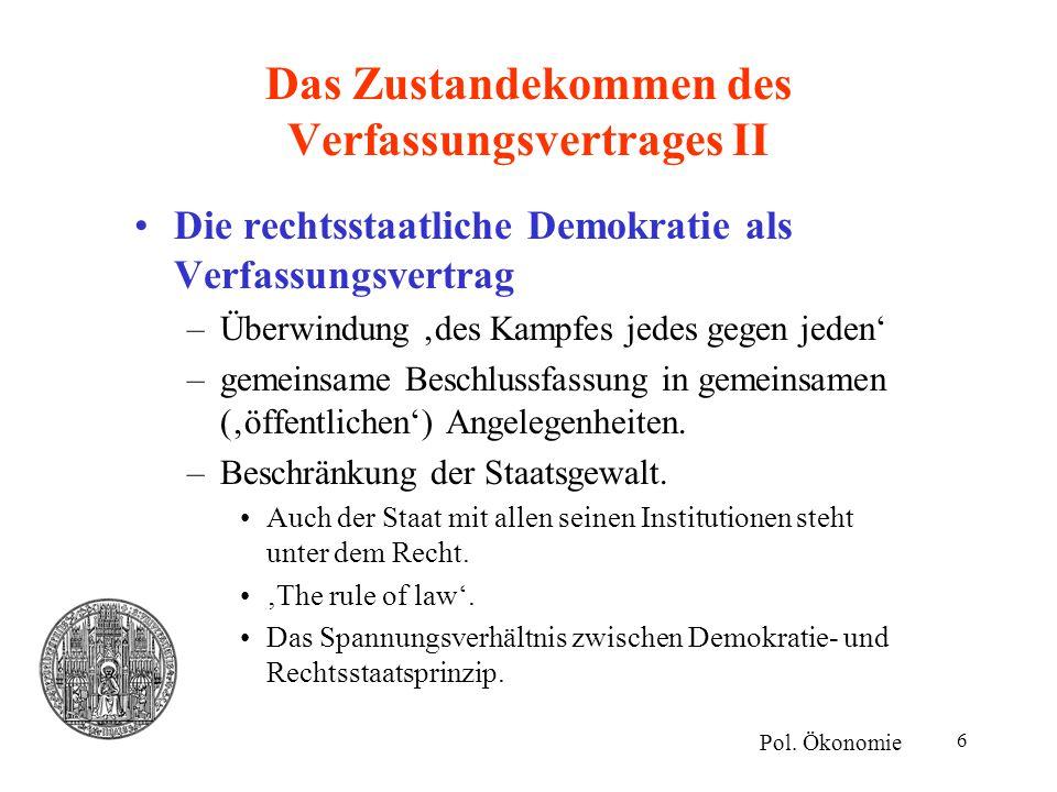 7 Das Zustandekommen des Verfassungsvertrages III Zum 'Schleier des Nicht-Wissens' –Rawls (1971), bei Buchanan und Tullock (1962) als fundamentale Unsicherheit: In einer ursprünglichen Situation kennen die Individuen in einer Gesellschaft ihre zukünftigen gesellschaftlichen Positionen noch nicht.