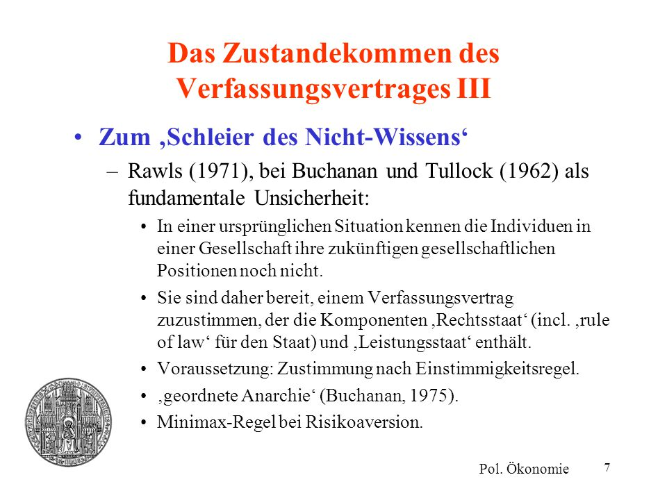 8 Der Inhalt des Verfassungsvertrages I Der Rechtsstaat –Zuweisung exklusiver Verfügungsrechte über knappe Ressourcen zur Abgrenzung der individuellen Freiheitsspielräume.