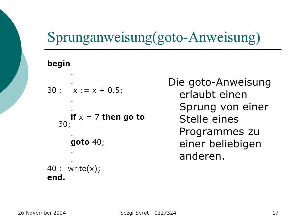 26.November 2004Sezgi Seret - 022732417 Sprunganweisung(goto-Anweisung) begin.