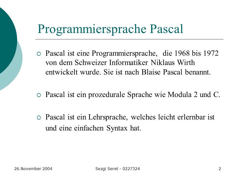 26.November 2004Sezgi Seret - 02273243 Einfaches Pascal Programm