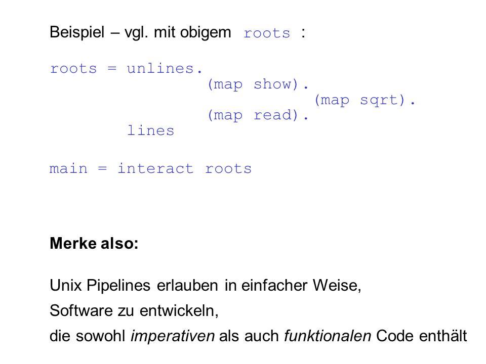 Merke also: Unix Pipelines erlauben in einfacher Weise, Software zu entwickeln, die sowohl imperativen als auch funktionalen Code enthält Beispiel – vgl.