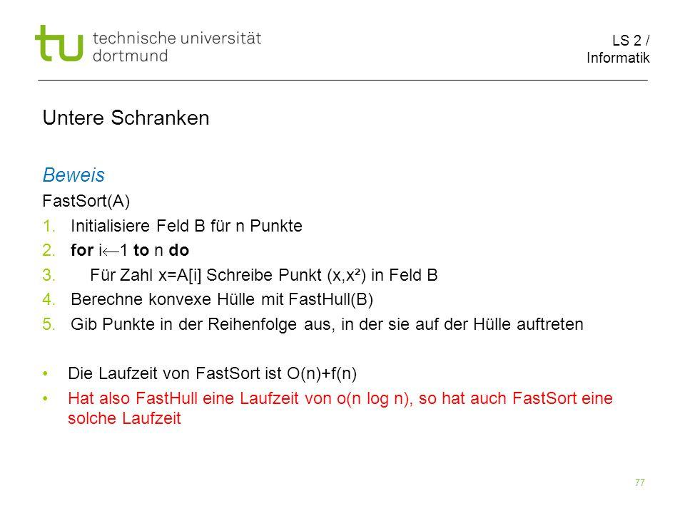 LS 2 / Informatik 77 Untere Schranken Beweis FastSort(A) 1.