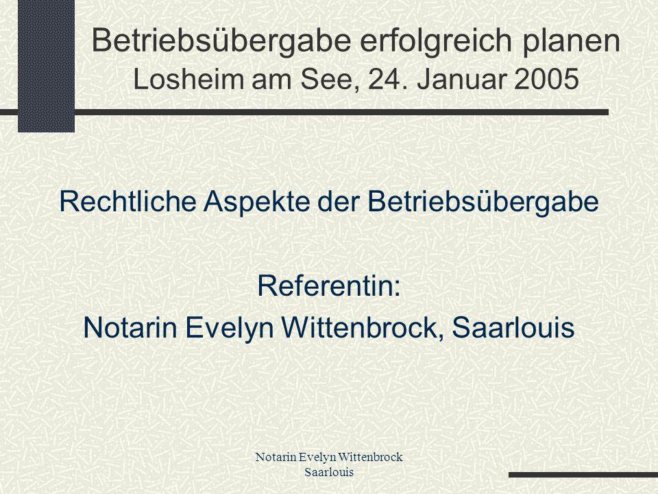 Notarin Evelyn Wittenbrock Saarlouis Rechtliche Aspekte der Betriebsübergabe I.