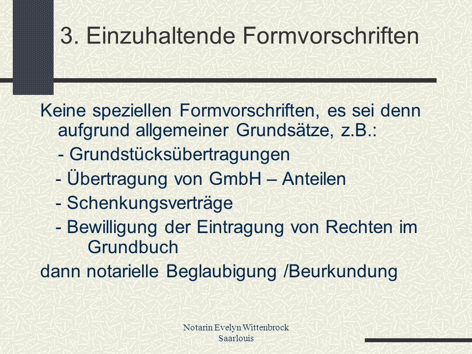 Notarin Evelyn Wittenbrock Saarlouis 3. Einzuhaltende Formvorschriften Keine speziellen Formvorschriften, es sei denn aufgrund allgemeiner Grundsätze,