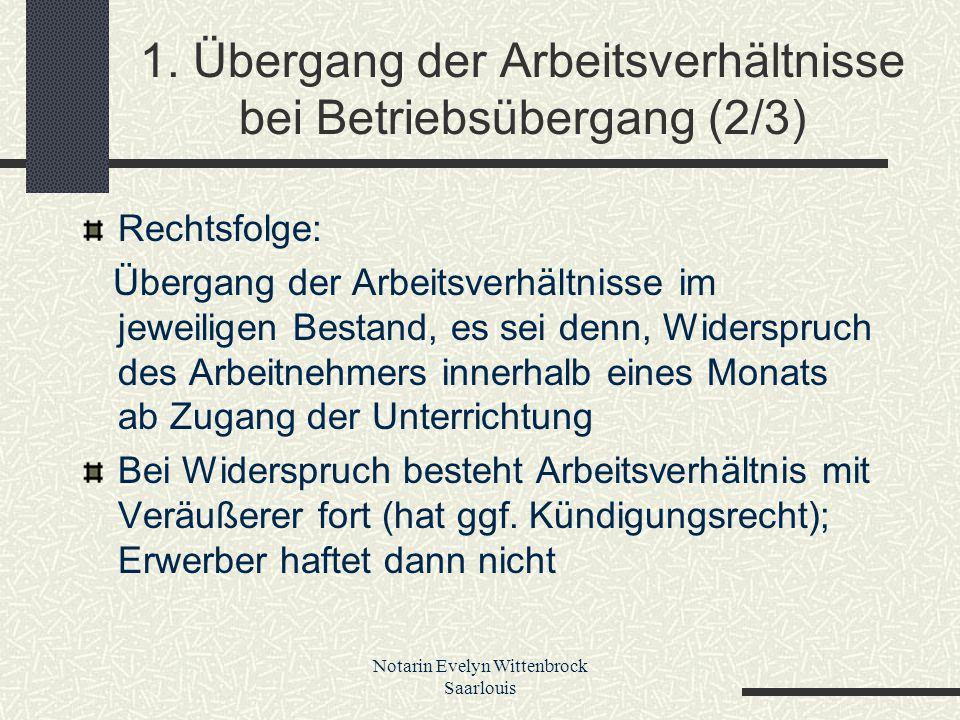 Notarin Evelyn Wittenbrock Saarlouis 1. Übergang der Arbeitsverhältnisse bei Betriebsübergang (2/3) Rechtsfolge: Übergang der Arbeitsverhältnisse im j