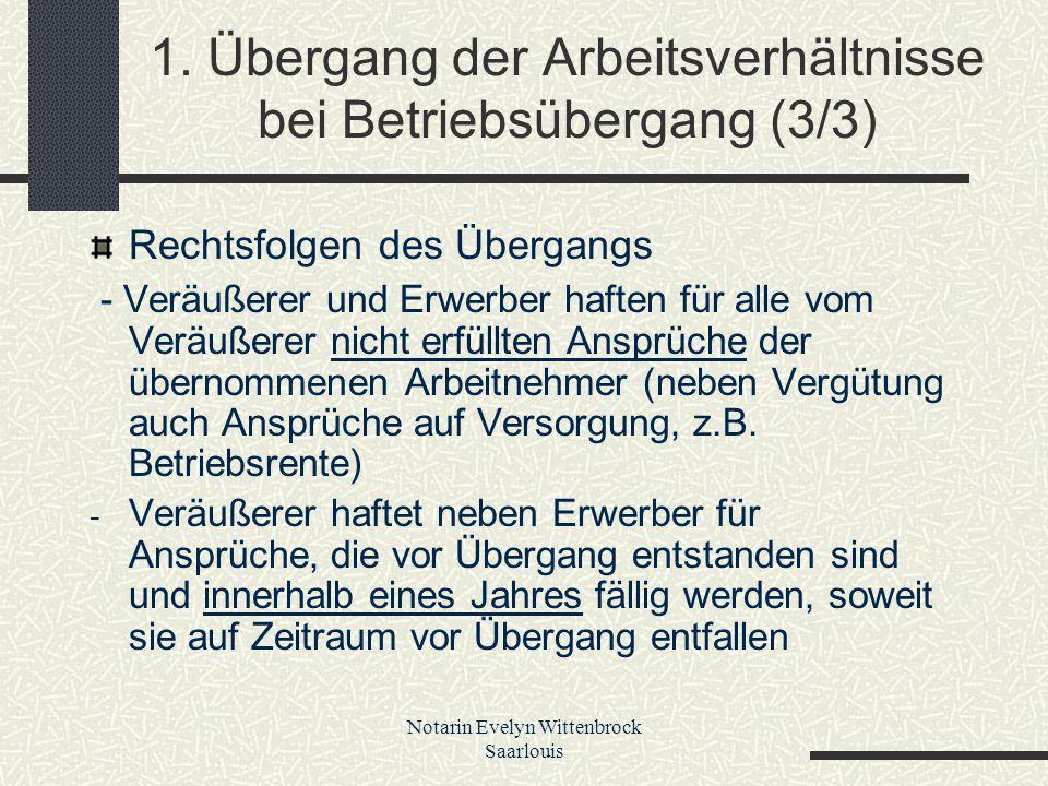 Notarin Evelyn Wittenbrock Saarlouis 1. Übergang der Arbeitsverhältnisse bei Betriebsübergang (3/3) Rechtsfolgen des Übergangs - Veräußerer und Erwerb