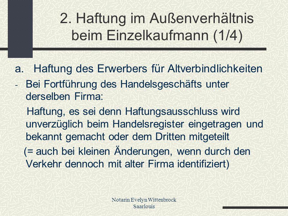 Notarin Evelyn Wittenbrock Saarlouis 2. Haftung im Außenverhältnis beim Einzelkaufmann (1/4) a. Haftung des Erwerbers für Altverbindlichkeiten - Bei F