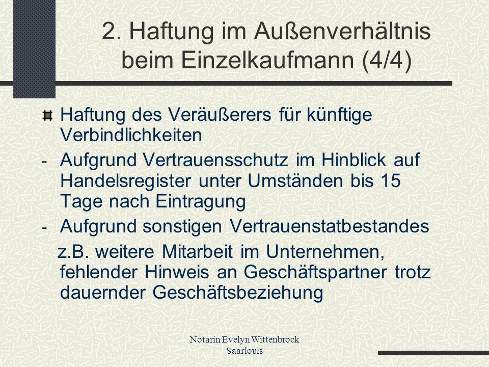 Notarin Evelyn Wittenbrock Saarlouis 2. Haftung im Außenverhältnis beim Einzelkaufmann (4/4) Haftung des Veräußerers für künftige Verbindlichkeiten -