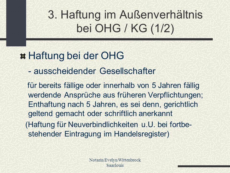Notarin Evelyn Wittenbrock Saarlouis 3. Haftung im Außenverhältnis bei OHG / KG (1/2) Haftung bei der OHG - ausscheidender Gesellschafter für bereits