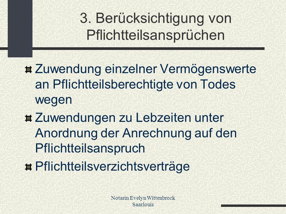 Notarin Evelyn Wittenbrock Saarlouis 3. Berücksichtigung von Pflichtteilsansprüchen Zuwendung einzelner Vermögenswerte an Pflichtteilsberechtigte von