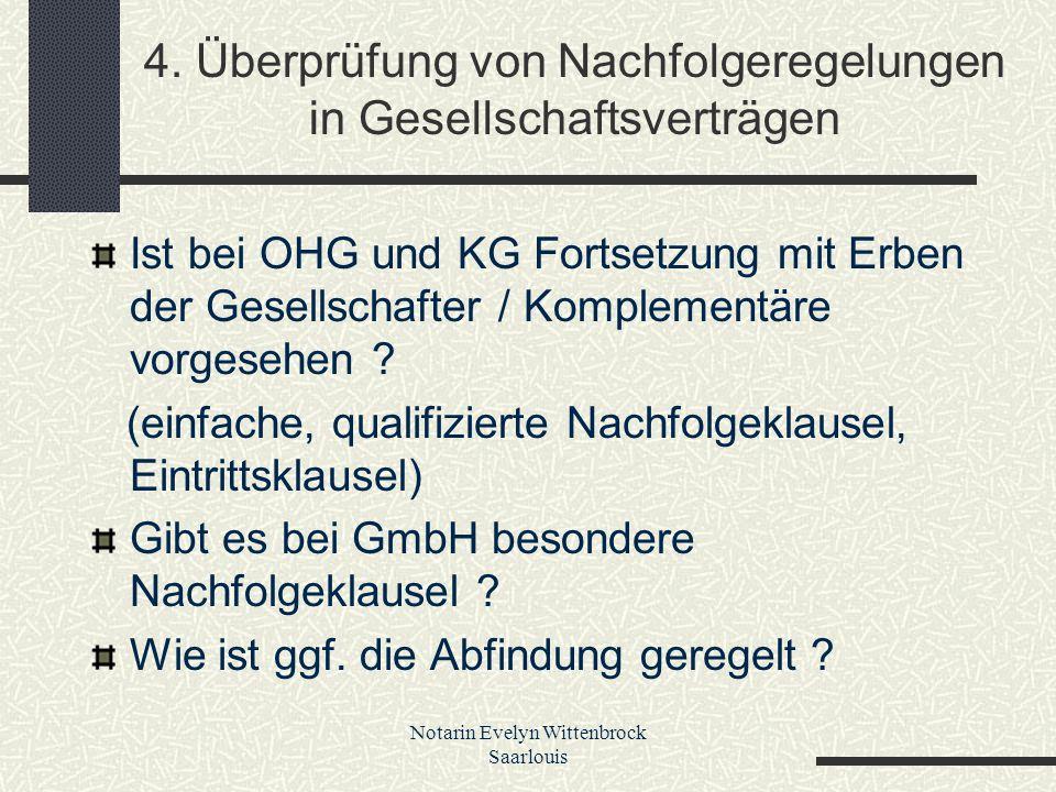 Notarin Evelyn Wittenbrock Saarlouis 4. Überprüfung von Nachfolgeregelungen in Gesellschaftsverträgen Ist bei OHG und KG Fortsetzung mit Erben der Ges