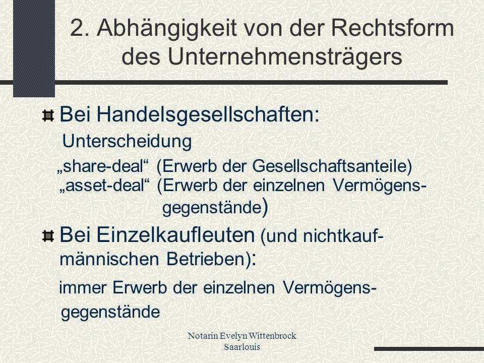 """Notarin Evelyn Wittenbrock Saarlouis 2. Abhängigkeit von der Rechtsform des Unternehmensträgers Bei Handelsgesellschaften: Unterscheidung """"share-deal"""""""