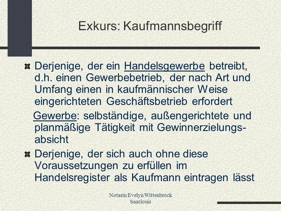 Notarin Evelyn Wittenbrock Saarlouis Exkurs: Kaufmannsbegriff Derjenige, der ein Handelsgewerbe betreibt, d.h. einen Gewerbebetrieb, der nach Art und