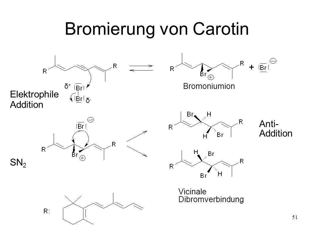 51 Bromierung von Carotin δ+δ+ δ-δ- Elektrophile Addition SN 2 Bromoniumion Anti- Addition Vicinale Dibromverbindung
