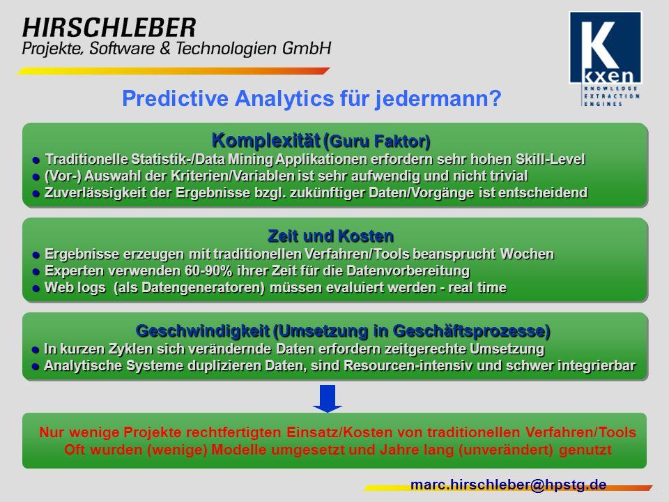 marc.hirschleber@hpstg.de Komplexität ( Guru Faktor) Komplexität ( Guru Faktor) Traditionelle Statistik-/Data Mining Applikationen erfordern sehr hohe