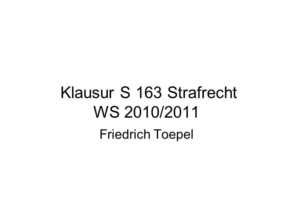 Klausur S 163 Strafrecht WS 2010/2011 Friedrich Toepel