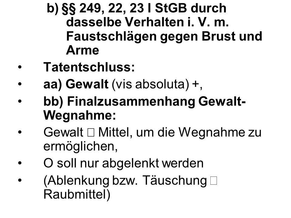 b) §§ 249, 22, 23 I StGB durch dasselbe Verhalten i.