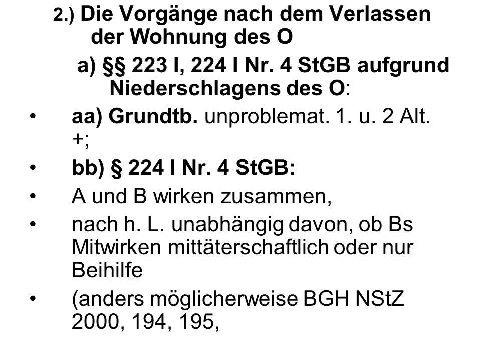 2.) Die Vorgänge nach dem Verlassen der Wohnung des O a) §§ 223 I, 224 I Nr.
