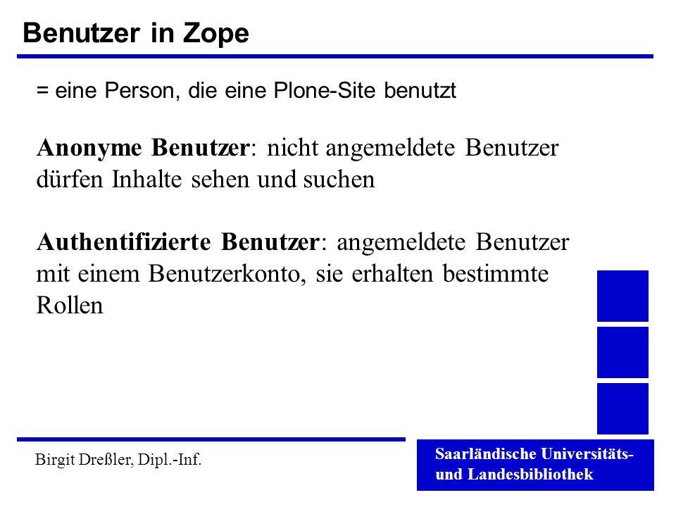 Saarländische Universitäts- und Landesbibliothek Birgit Dreßler, Dipl.-Inf. Benutzer in Zope = eine Person, die eine Plone-Site benutzt Anonyme Benutz