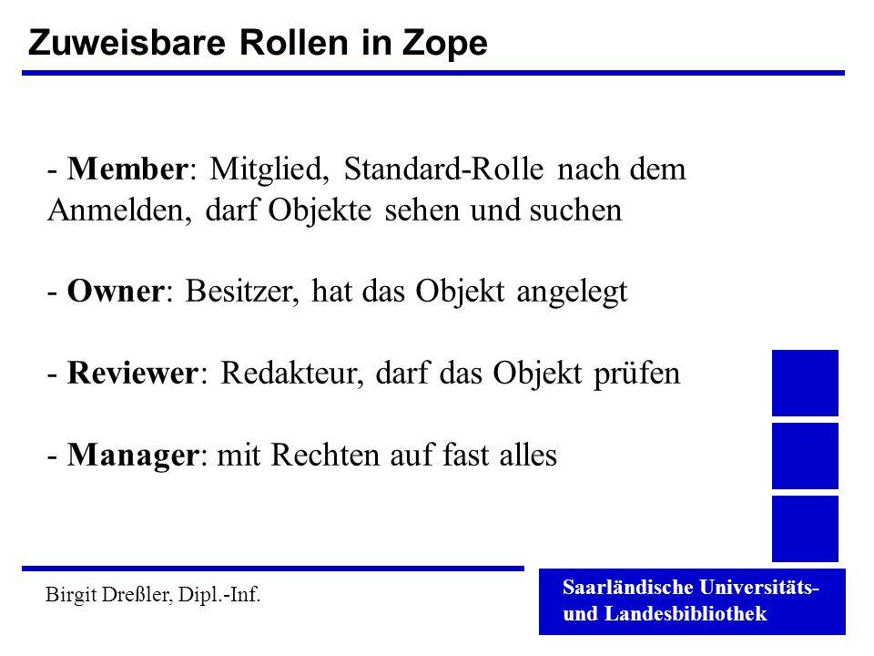 Saarländische Universitäts- und Landesbibliothek Birgit Dreßler, Dipl.-Inf. Zuweisbare Rollen in Zope - Member: Mitglied, Standard-Rolle nach dem Anme