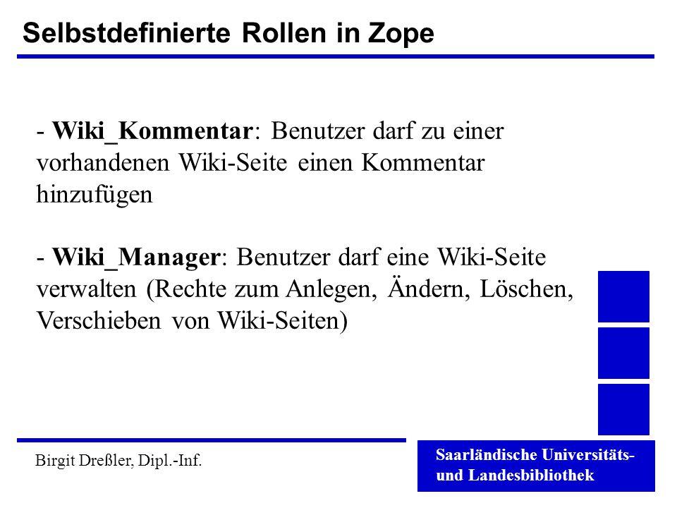 Saarländische Universitäts- und Landesbibliothek Birgit Dreßler, Dipl.-Inf. Selbstdefinierte Rollen in Zope - Wiki_Kommentar: Benutzer darf zu einer v