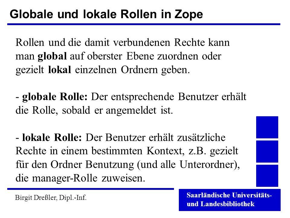 Saarländische Universitäts- und Landesbibliothek Birgit Dreßler, Dipl.-Inf. Globale und lokale Rollen in Zope Rollen und die damit verbundenen Rechte