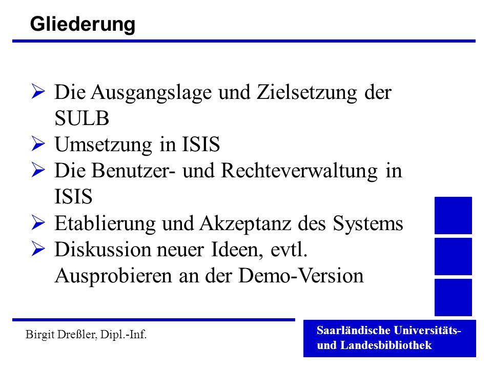 Saarländische Universitäts- und Landesbibliothek Birgit Dreßler, Dipl.-Inf. Gliederung  Die Ausgangslage und Zielsetzung der SULB  Umsetzung in ISIS