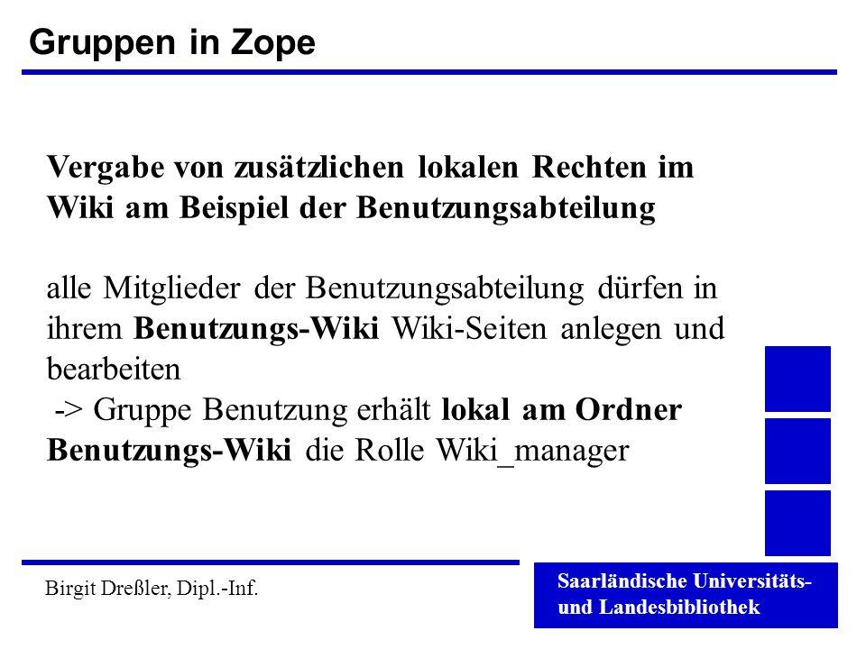 Saarländische Universitäts- und Landesbibliothek Birgit Dreßler, Dipl.-Inf. Gruppen in Zope Vergabe von zusätzlichen lokalen Rechten im Wiki am Beispi