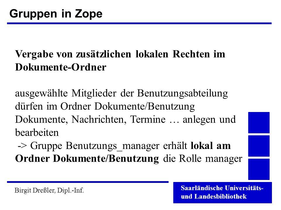 Saarländische Universitäts- und Landesbibliothek Birgit Dreßler, Dipl.-Inf. Gruppen in Zope Vergabe von zusätzlichen lokalen Rechten im Dokumente-Ordn
