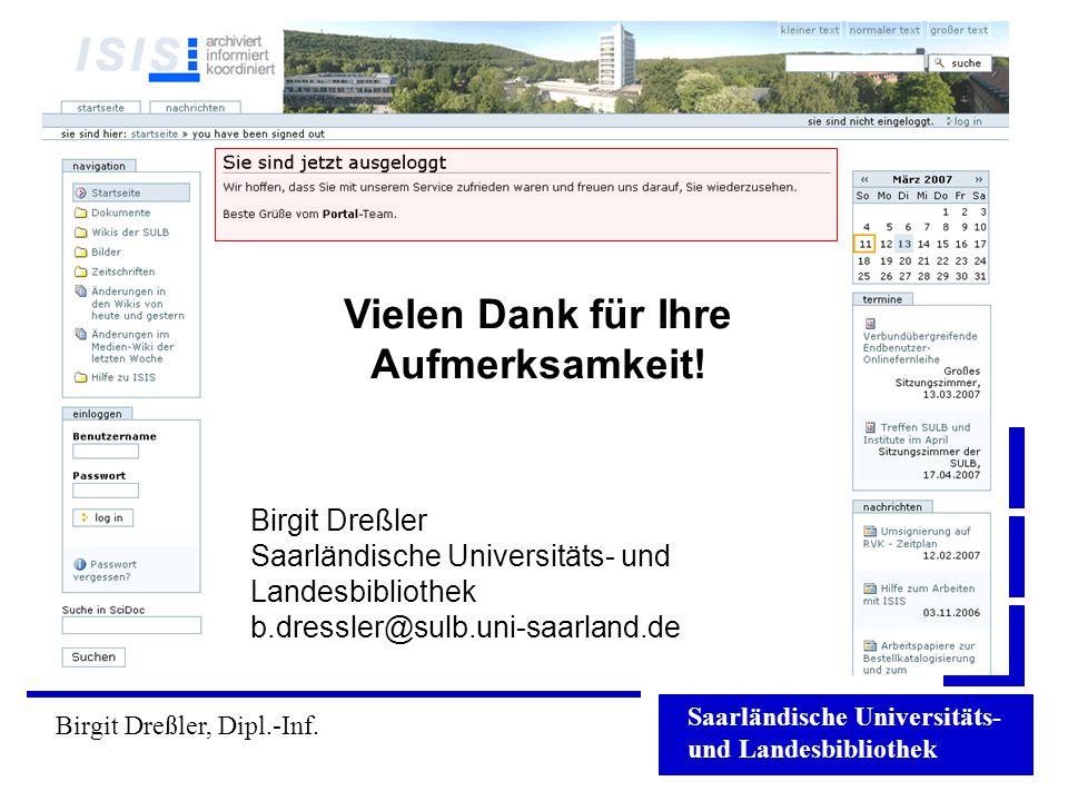 Saarländische Universitäts- und Landesbibliothek Birgit Dreßler, Dipl.-Inf. Vielen Dank für Ihre Aufmerksamkeit! Birgit Dreßler Saarländische Universi