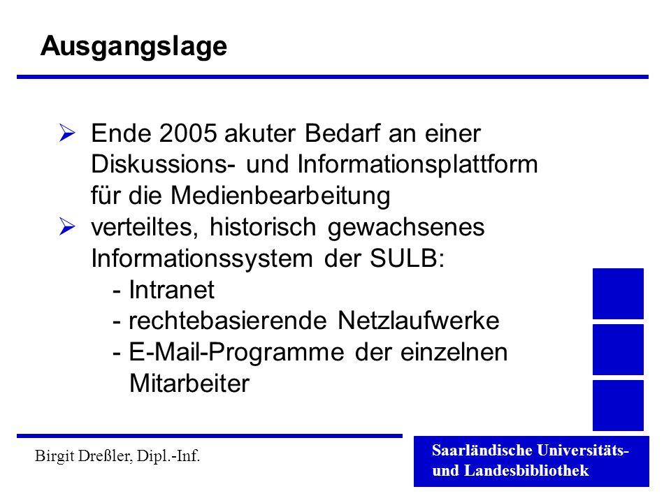 Saarländische Universitäts- und Landesbibliothek Birgit Dreßler, Dipl.-Inf. Ausgangslage  Ende 2005 akuter Bedarf an einer Diskussions- und Informati