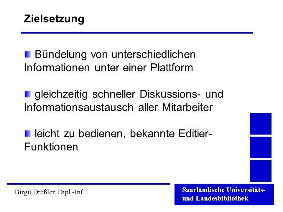 Saarländische Universitäts- und Landesbibliothek Birgit Dreßler, Dipl.-Inf. Zielsetzung Bündelung von unterschiedlichen Informationen unter einer Plat