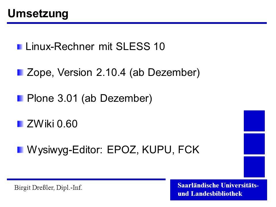 Saarländische Universitäts- und Landesbibliothek Birgit Dreßler, Dipl.-Inf. Umsetzung Linux-Rechner mit SLESS 10 Zope, Version 2.10.4 (ab Dezember) Pl