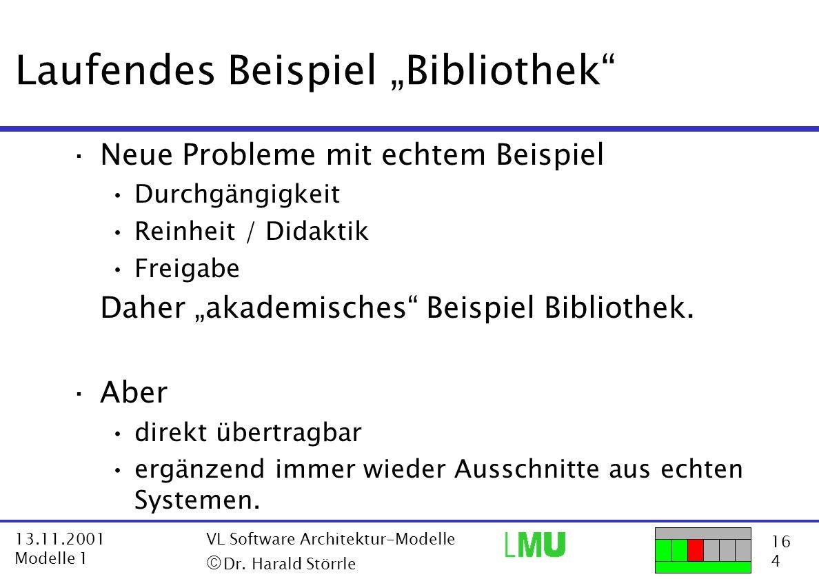 """16 4 13.11.2001 Modelle 1 VL Software Architektur-Modelle  Dr. Harald Störrle Laufendes Beispiel """"Bibliothek"""" ·Neue Probleme mit echtem Beispiel Dur"""