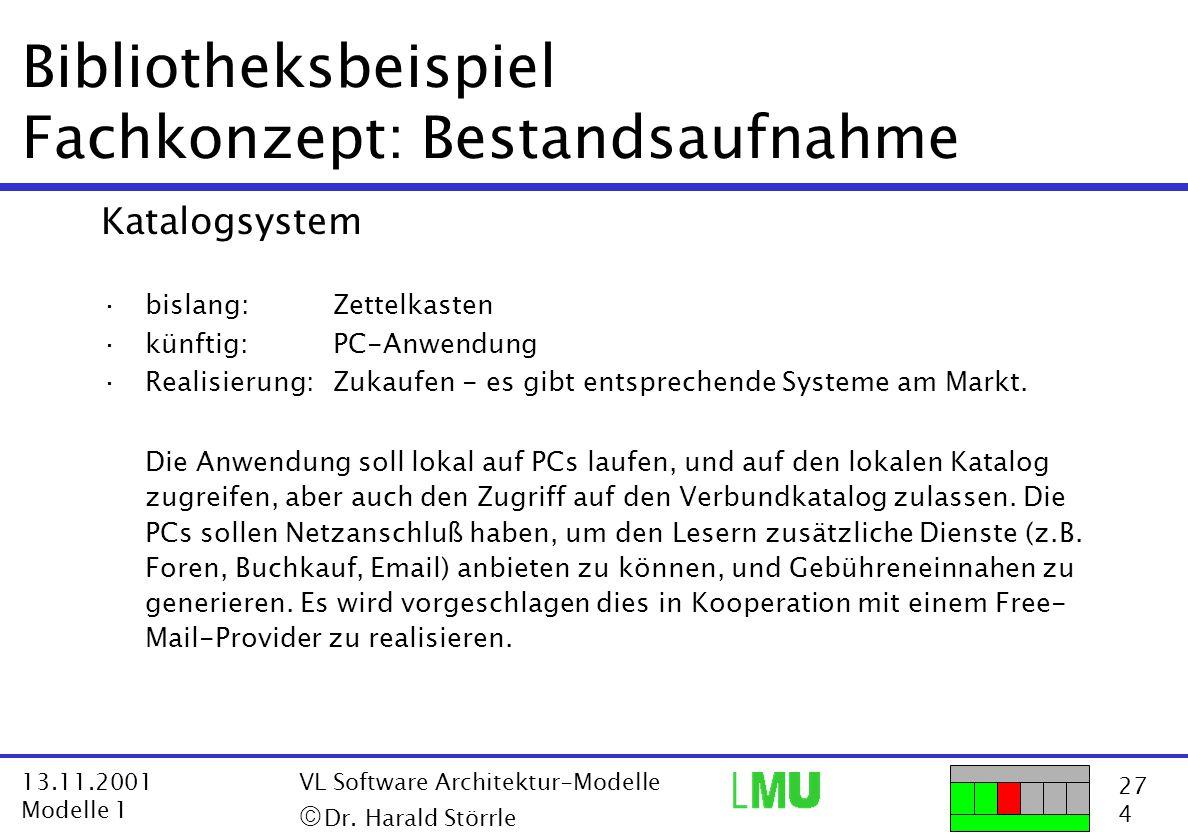 27 4 13.11.2001 Modelle 1 VL Software Architektur-Modelle  Dr. Harald Störrle Bibliotheksbeispiel Fachkonzept: Bestandsaufnahme Katalogsystem ·bisla