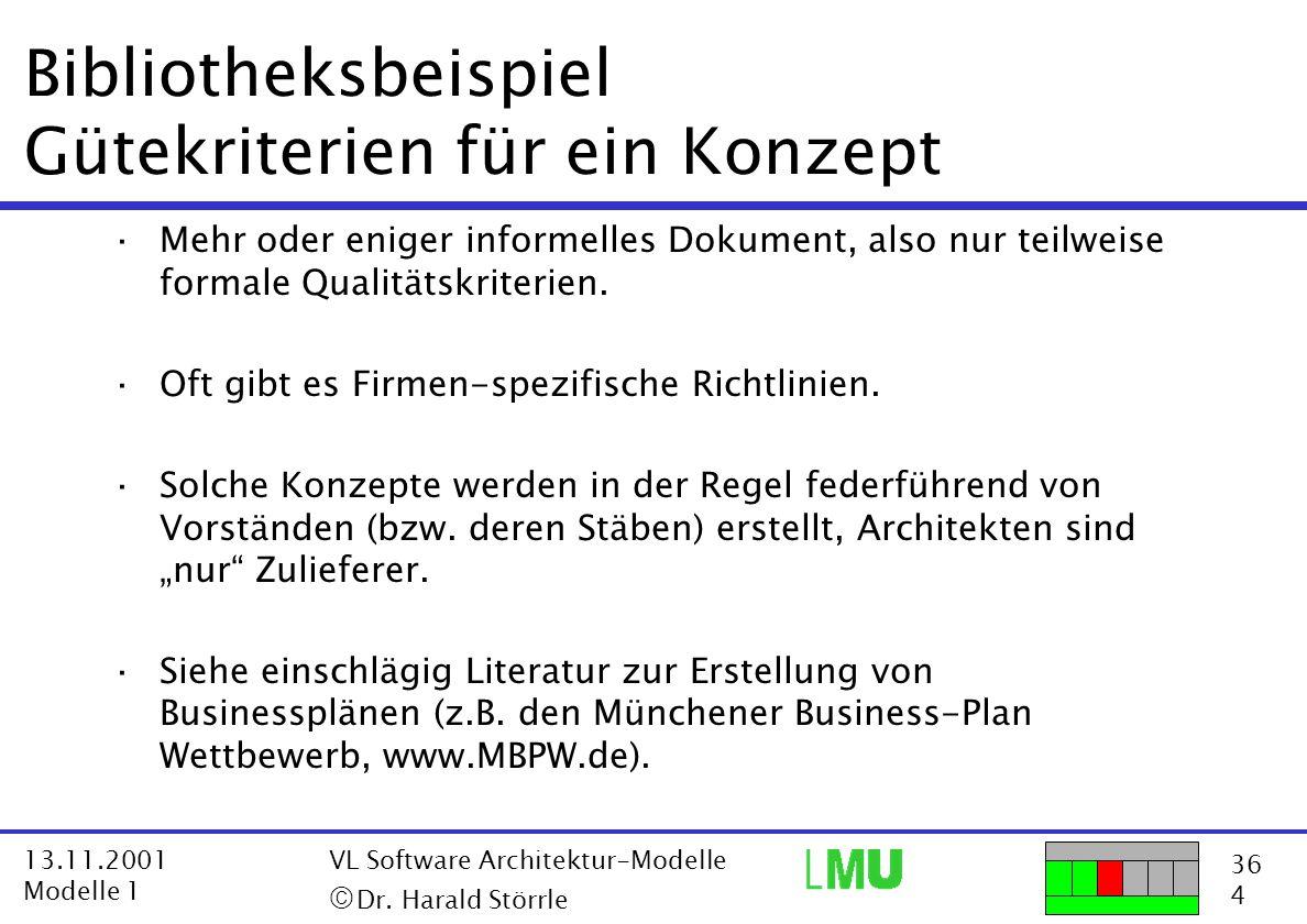 36 4 13.11.2001 Modelle 1 VL Software Architektur-Modelle  Dr. Harald Störrle Bibliotheksbeispiel Gütekriterien für ein Konzept ·Mehr oder eniger in