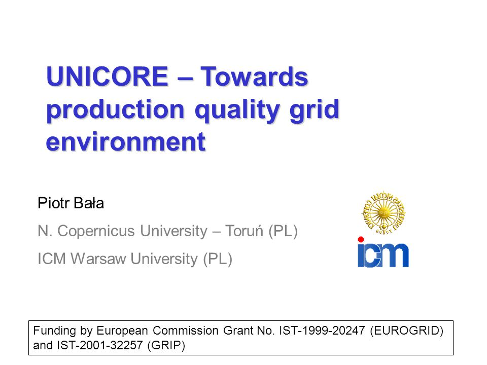 UNICORE – Towards production quality grid environment Piotr Bała N.