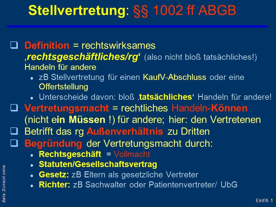 Einf 8- 1 Barta: Zivilrecht online Stellvertretung: §§ 1002 ff ABGB qDefinition = rechtswirksames 'rechtsgeschäftliches/rg' (also nicht bloß tatsächli