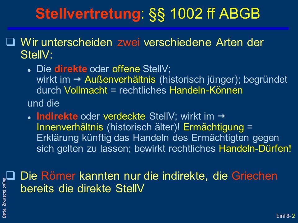 Einf 8- 2 Barta: Zivilrecht online Stellvertretung: §§ 1002 ff ABGB qWir unterscheiden zwei verschiedene Arten der StellV: l Die direkte oder offene S